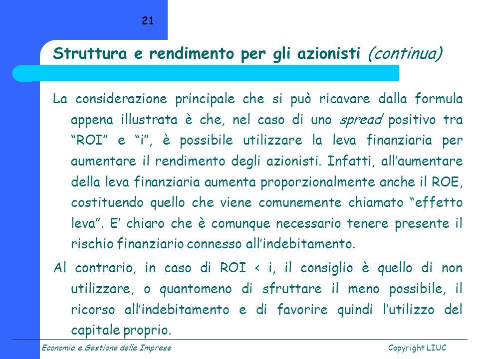 Economia e Gestione delle ImpreseCopyright LIUC 21 La considerazione principale che si può ricavare dalla formula appena illustrata è che, nel caso di
