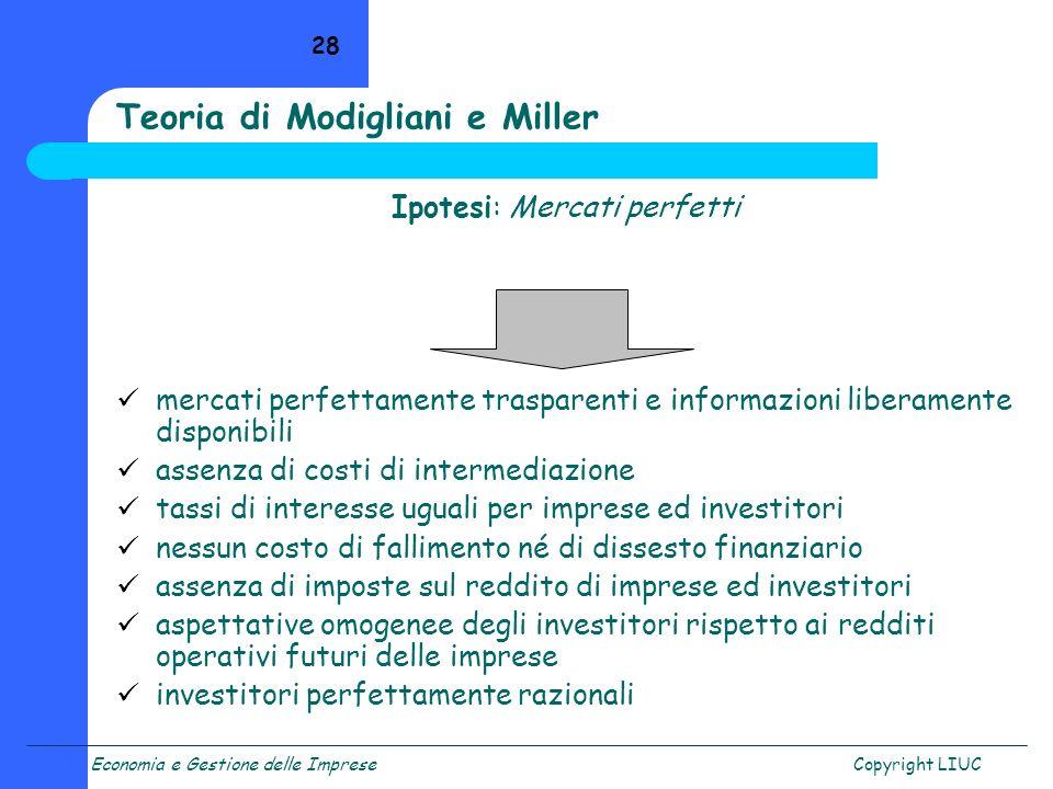 Economia e Gestione delle ImpreseCopyright LIUC 28 Ipotesi: Mercati perfetti mercati perfettamente trasparenti e informazioni liberamente disponibili