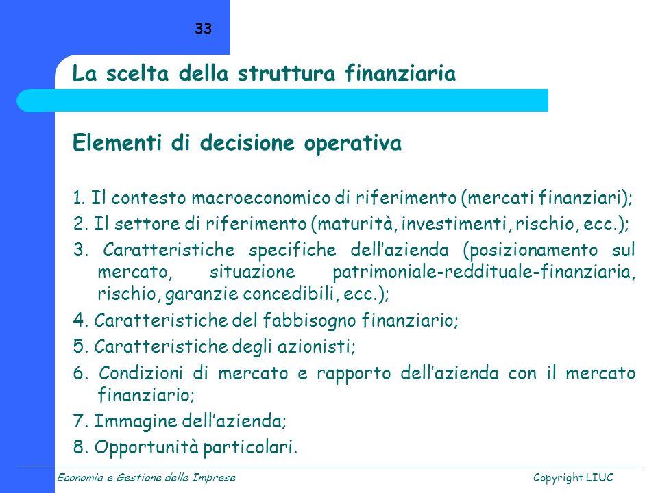 Economia e Gestione delle ImpreseCopyright LIUC 33 Elementi di decisione operativa 1. Il contesto macroeconomico di riferimento (mercati finanziari);