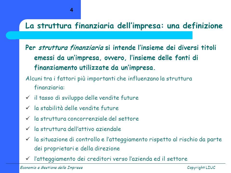 Economia e Gestione delle ImpreseCopyright LIUC 4 La struttura finanziaria dellimpresa: una definizione Per struttura finanziaria si intende linsieme