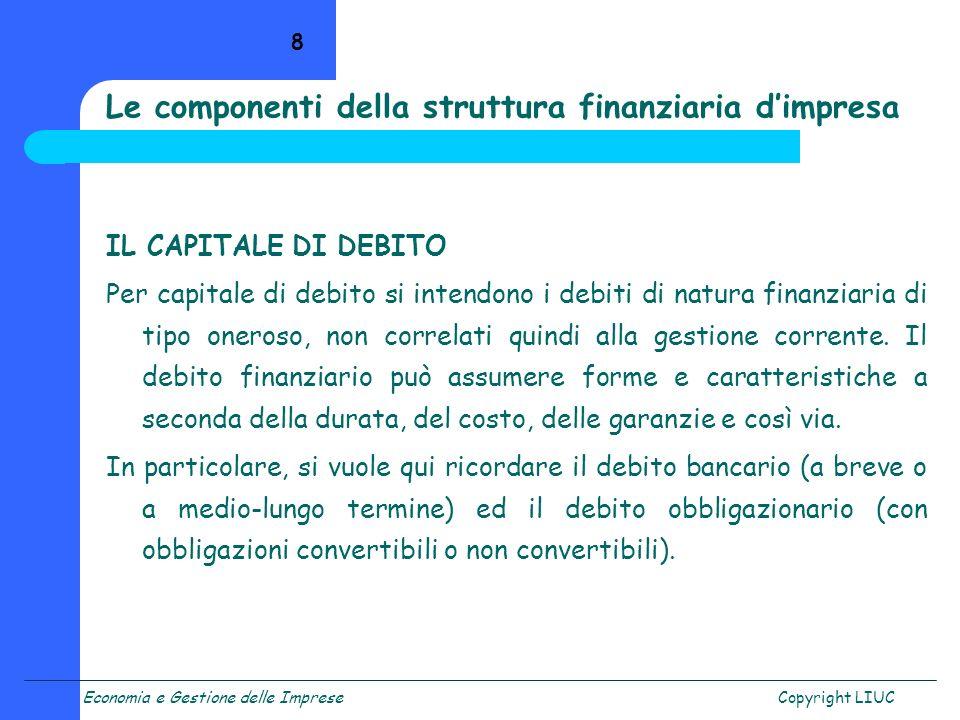 Economia e Gestione delle ImpreseCopyright LIUC 19 Tenendo conto anche dellaliquota fiscale… ROE = [ROI + (D/E) (ROI – i)] (1-t) con t = aliquota fiscale (imposte / reddito ante imposte) … e considerando anche la gestione straordinaria… ROE = [ROI + (D/E) (ROI – i)] (1-t) (1-s) con s = (risultato gest.