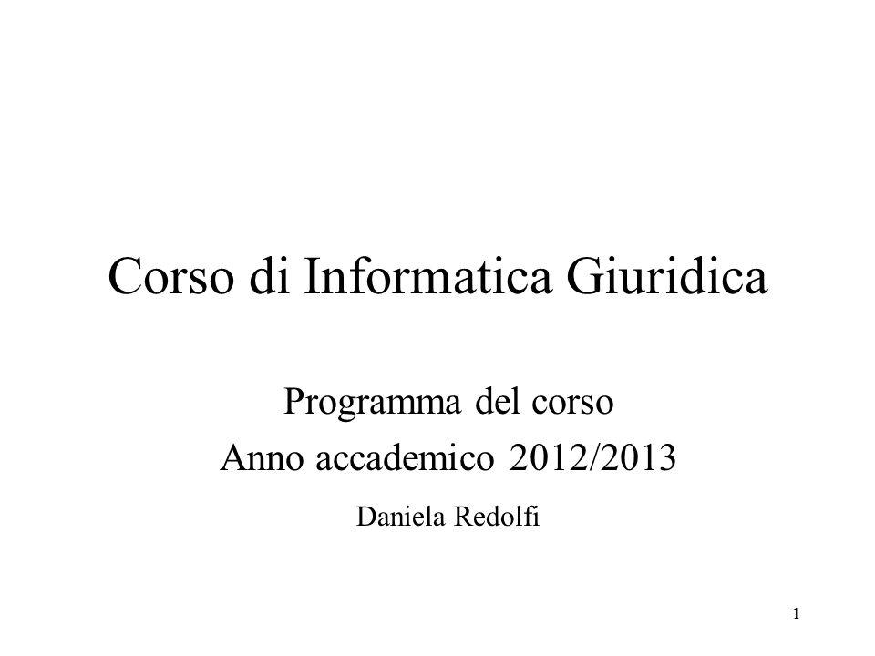 1 Corso di Informatica Giuridica Programma del corso Anno accademico 2012/2013 Daniela Redolfi