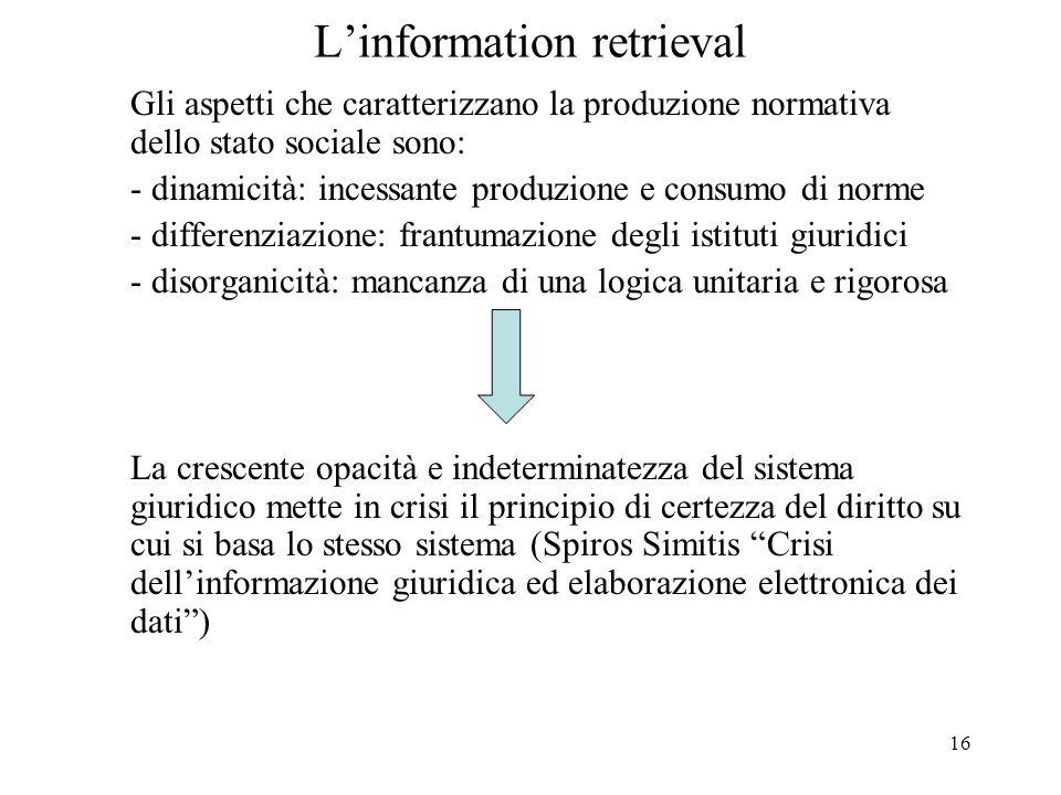 16 Linformation retrieval Gli aspetti che caratterizzano la produzione normativa dello stato sociale sono: - dinamicità: incessante produzione e consu