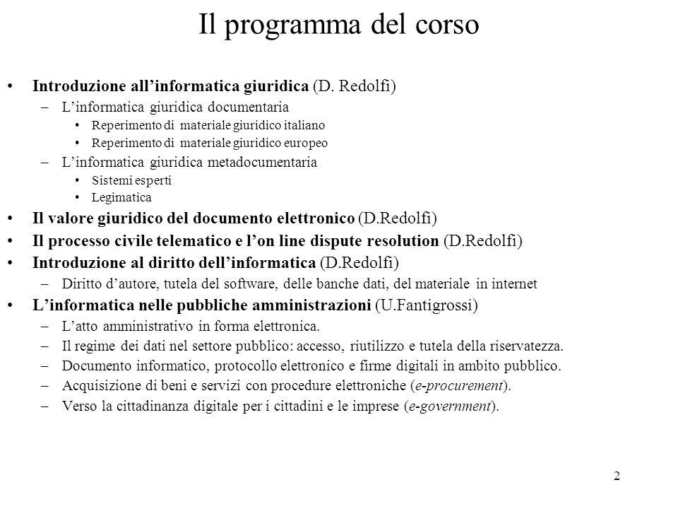 2 Il programma del corso Introduzione allinformatica giuridica (D. Redolfi) –Linformatica giuridica documentaria Reperimento di materiale giuridico it