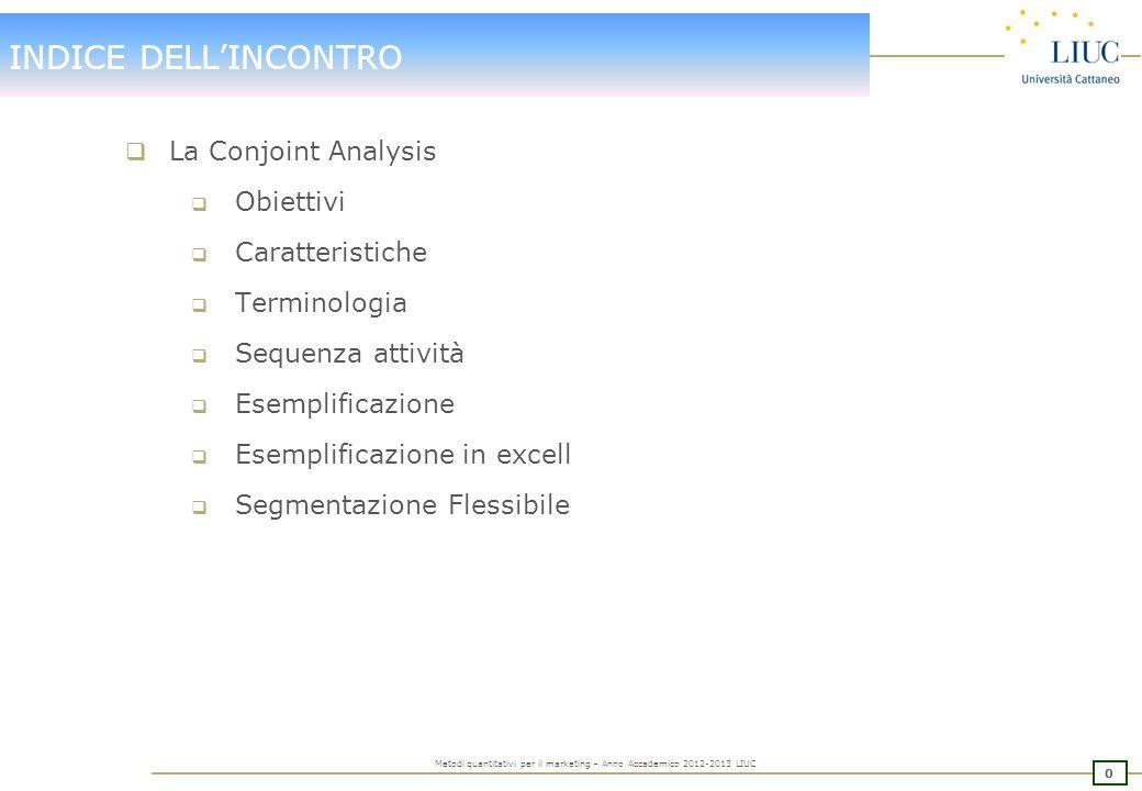 10 Metodi quantitativi per il marketing – Anno Accademico 2012-2013 LIUC TERMINOLOGIA Terminologia della Conjoint Analysis -La misura della preferenza: questa rappresenta la variabile di osservazione.