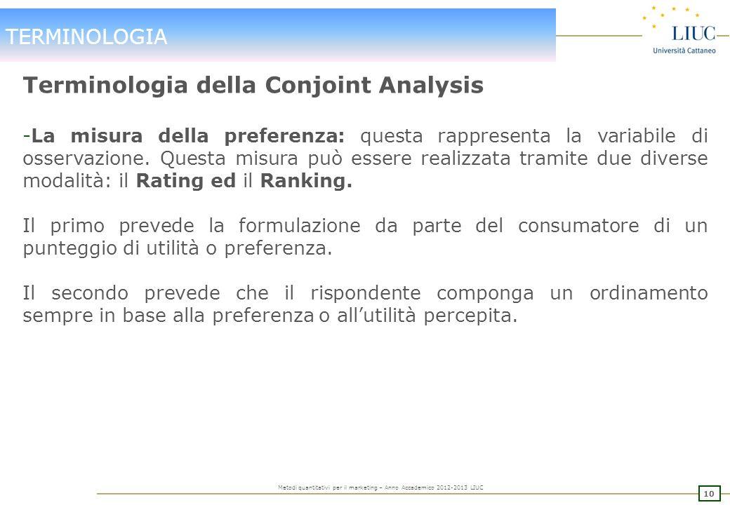 9 Metodi quantitativi per il marketing – Anno Accademico 2012-2013 LIUC TERMINOLOGIA Terminologia della Conjoint Analysis -Fattori e attributi: sono l