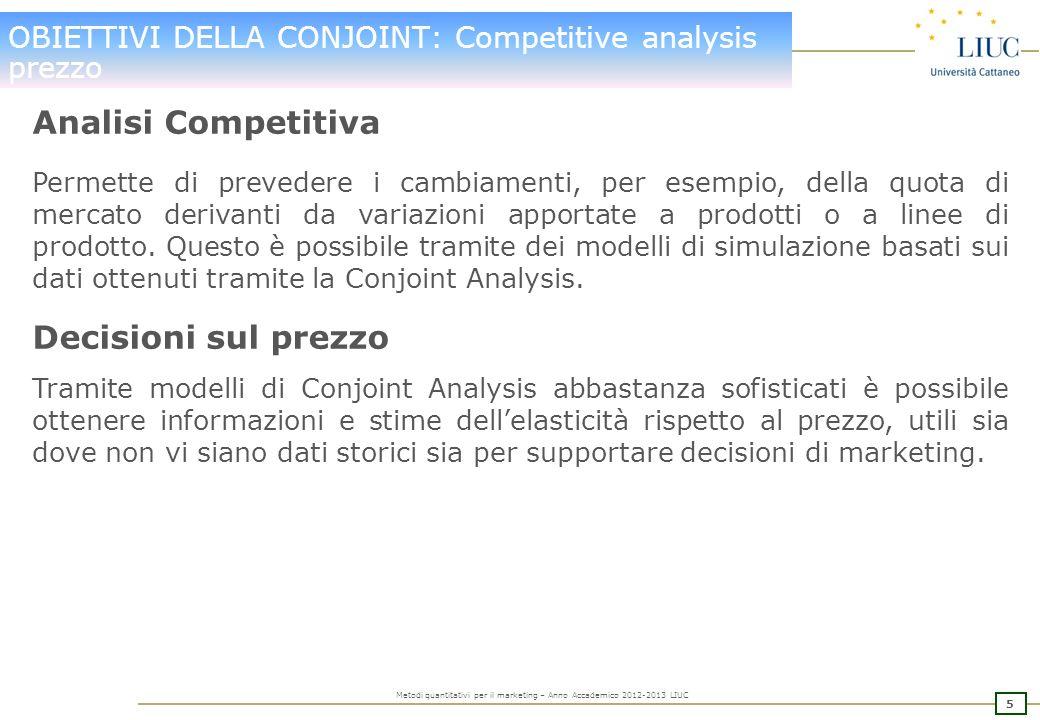 4 Metodi quantitativi per il marketing – Anno Accademico 2012-2013 LIUC OBIETTIVI DELLA CONJOINT: decisioni su pdto Decisioni relative al prodotto Que