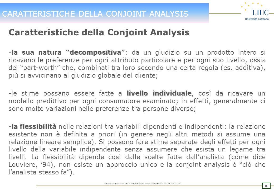 7 Metodi quantitativi per il marketing – Anno Accademico 2012-2013 LIUC OBIETTIVI DELLA CONJOINT In generale la Conjoint Analysis permette di risponde