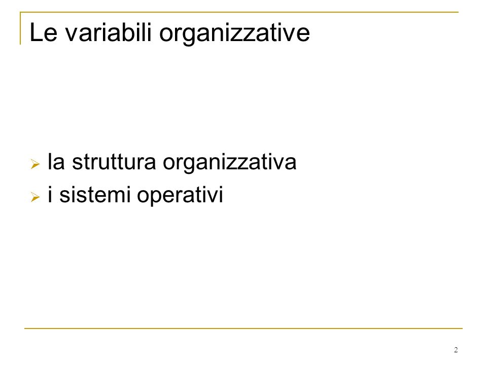 2 Le variabili organizzative la struttura organizzativa i sistemi operativi