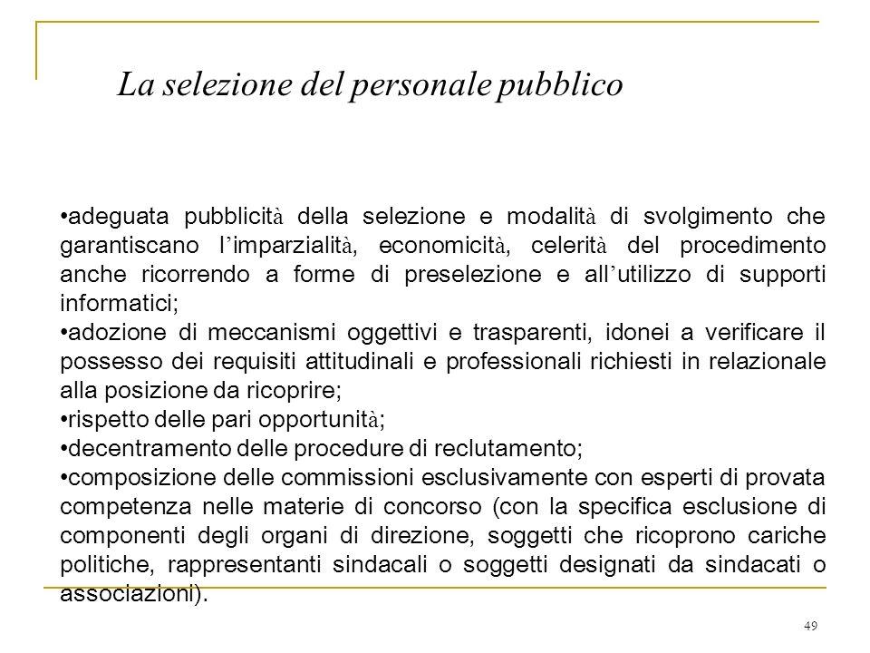 49 La selezione del personale pubblico adeguata pubblicit à della selezione e modalit à di svolgimento che garantiscano l imparzialit à, economicit à,