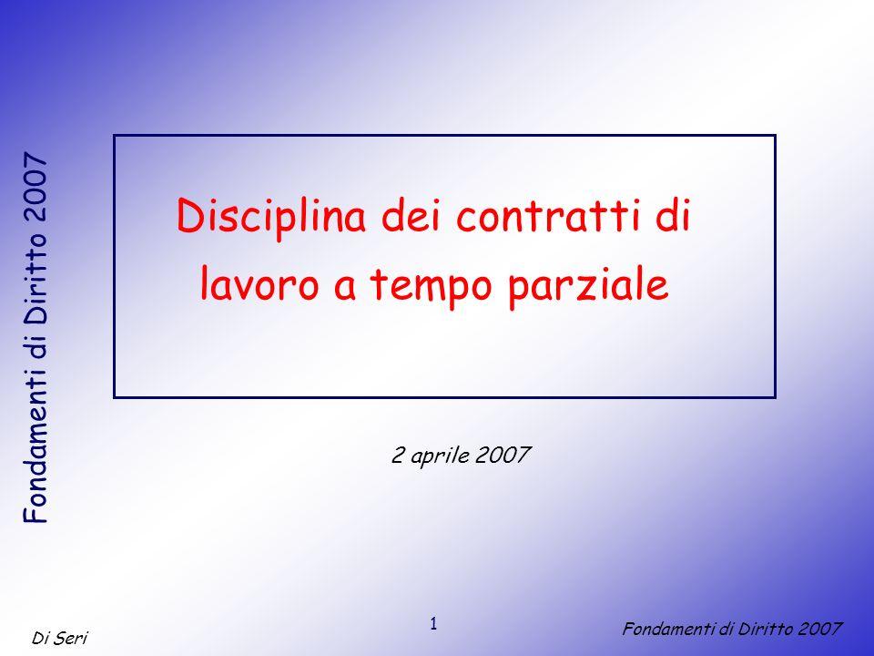 1 Di Seri Fondamenti di Diritto 2007 Disciplina dei contratti di lavoro a tempo parziale 2 aprile 2007