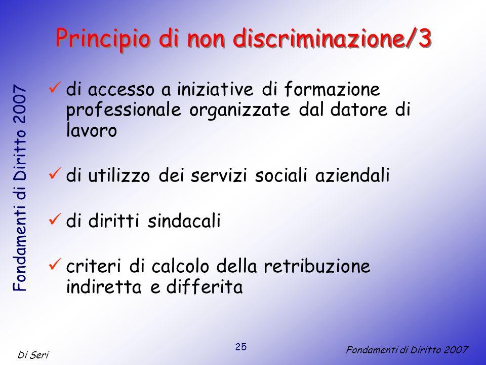 25 Di Seri Fondamenti di Diritto 2007 Principio di non discriminazione/3 di accesso a iniziative di formazione professionale organizzate dal datore di lavoro di utilizzo dei servizi sociali aziendali di diritti sindacali criteri di calcolo della retribuzione indiretta e differita