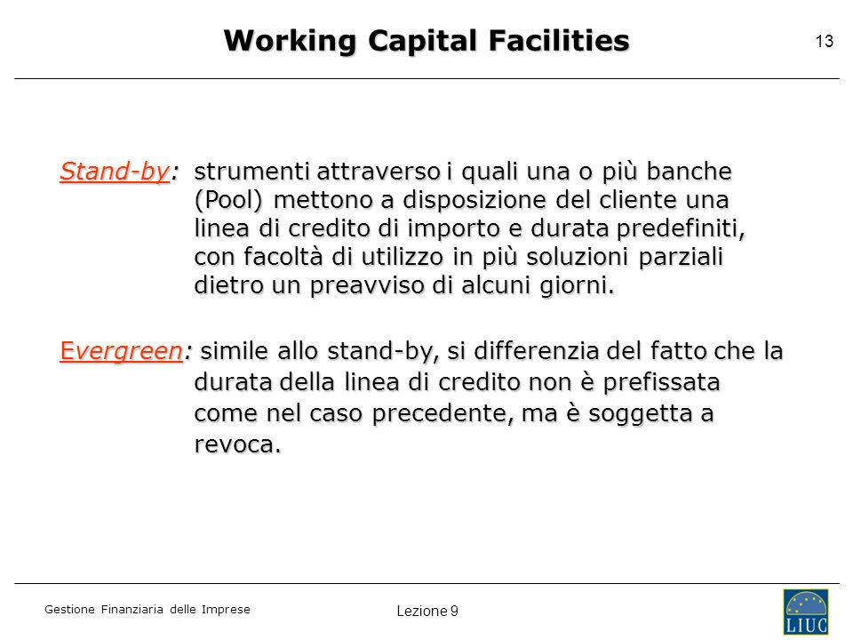 Lezione 9 Gestione Finanziaria delle Imprese 13 Working Capital Facilities Stand-by: strumenti attraverso i quali una o più banche (Pool) mettono a di