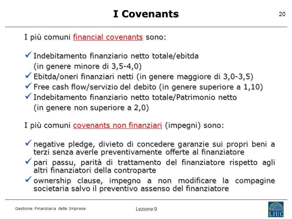 Lezione 9 Gestione Finanziaria delle Imprese 20 I Covenants I più comuni financial covenants sono: Indebitamento finanziario netto totale/ebitda Indeb
