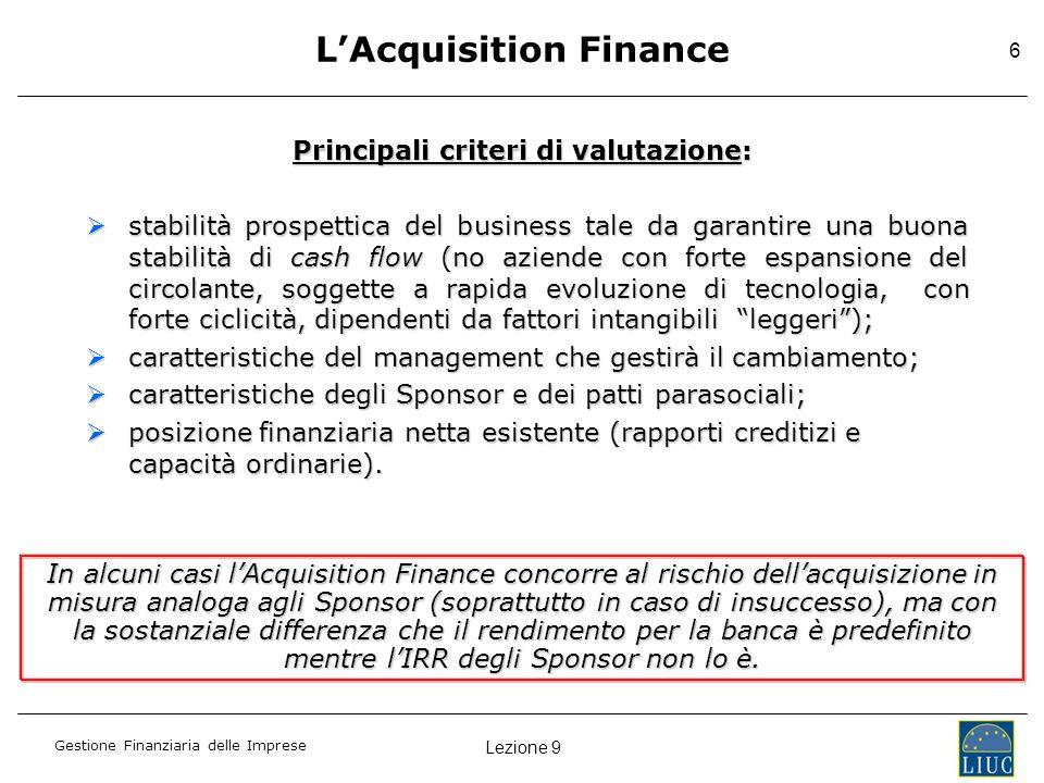 Lezione 9 Gestione Finanziaria delle Imprese 6 Principali criteri di valutazione: stabilità prospettica del business tale da garantire una buona stabi