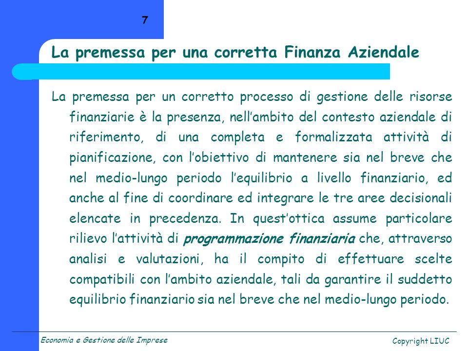 Economia e Gestione delle Imprese Copyright LIUC 7 La premessa per una corretta Finanza Aziendale La premessa per un corretto processo di gestione del