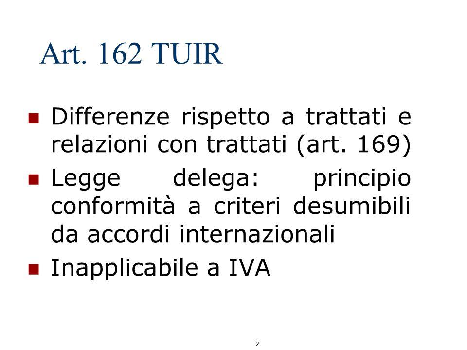 2 Art. 162 TUIR Differenze rispetto a trattati e relazioni con trattati (art. 169) Legge delega: principio conformità a criteri desumibili da accordi
