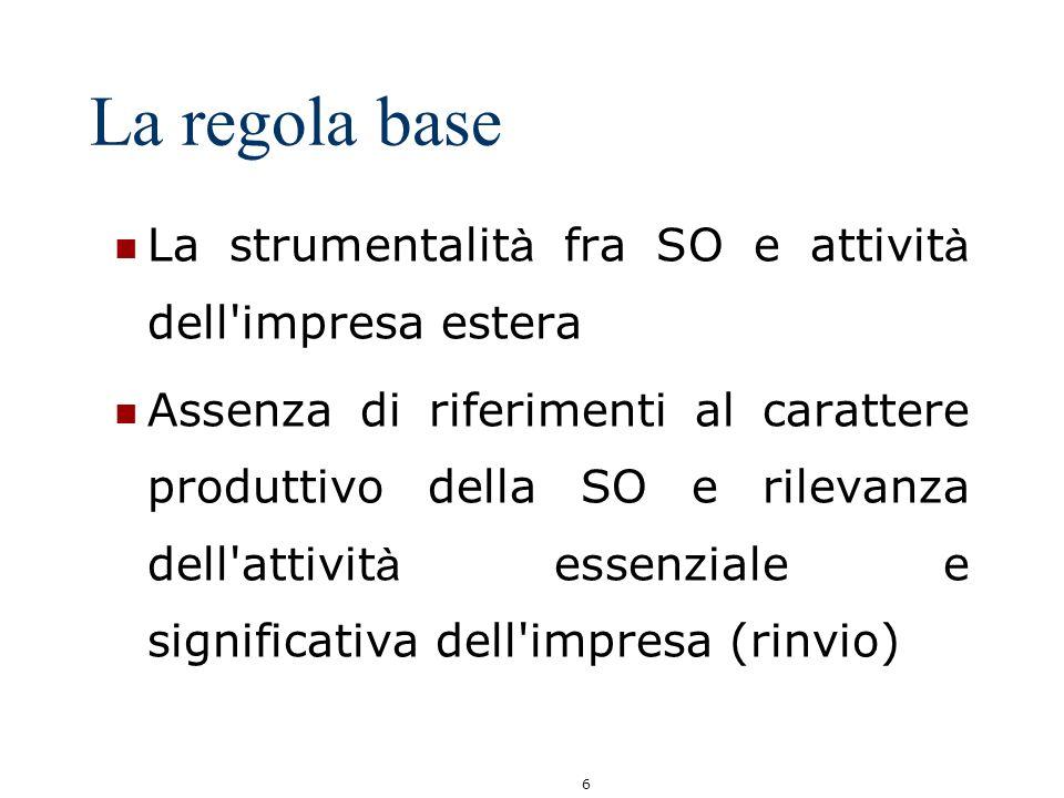 6 La regola base La strumentalit à fra SO e attivit à dell'impresa estera Assenza di riferimenti al carattere produttivo della SO e rilevanza dell'att
