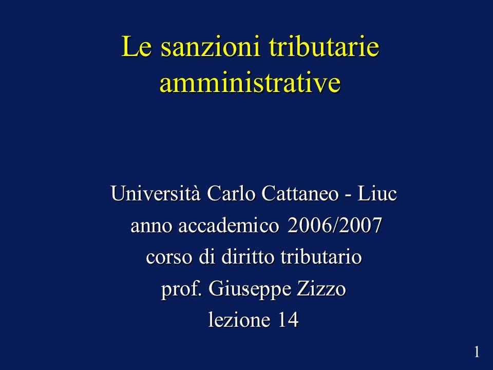 Le sanzioni tributarie amministrative Università Carlo Cattaneo - Liuc anno accademico 2006/2007 anno accademico 2006/2007 corso di diritto tributario
