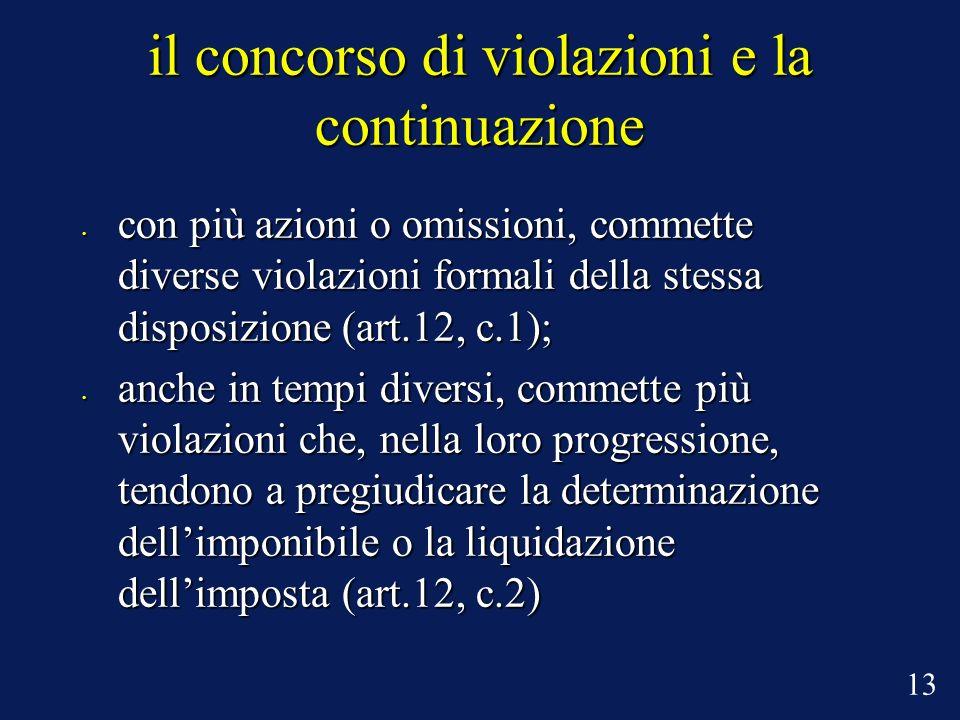 il concorso di violazioni e la continuazione con più azioni o omissioni, commette diverse violazioni formali della stessa disposizione (art.12, c.1);