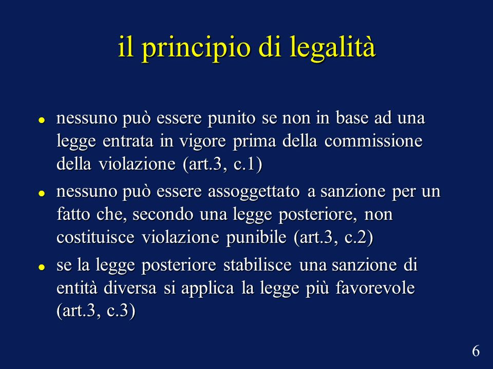 il principio di legalità nessuno può essere punito se non in base ad una legge entrata in vigore prima della commissione della violazione (art.3, c.1)