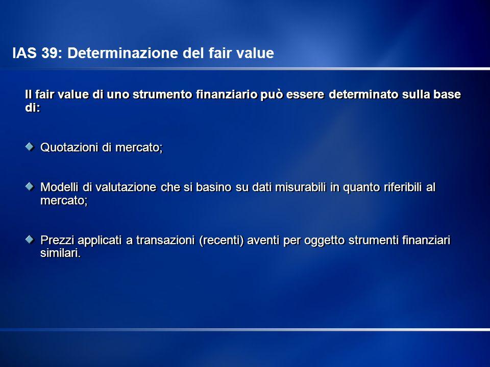 Il fair value di uno strumento finanziario può essere determinato sulla base di: Quotazioni di mercato; Modelli di valutazione che si basino su dati m