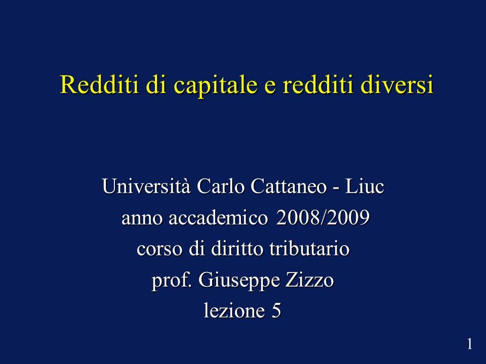 Redditi di capitale e redditi diversi Università Carlo Cattaneo - Liuc anno accademico 2008/2009 anno accademico 2008/2009 corso di diritto tributario prof.