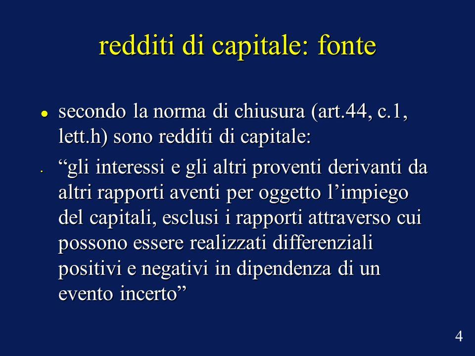 redditi di capitale: fonte ne consegue che: ne consegue che: è irrilevante la predeterminabilità del reddito; è irrilevante la predeterminabilità del reddito; sono esclusi i guadagni incerti o aleatori sono esclusi i guadagni incerti o aleatori 5