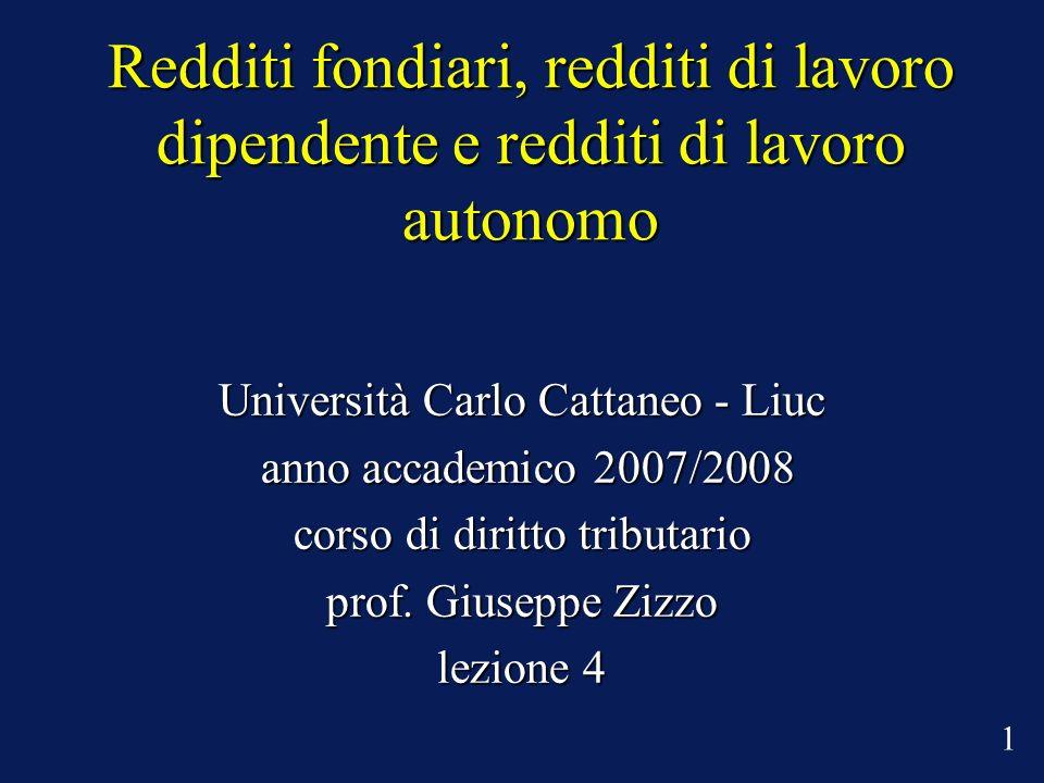 Redditi fondiari, redditi di lavoro dipendente e redditi di lavoro autonomo Università Carlo Cattaneo - Liuc anno accademico 2007/2008 anno accademico