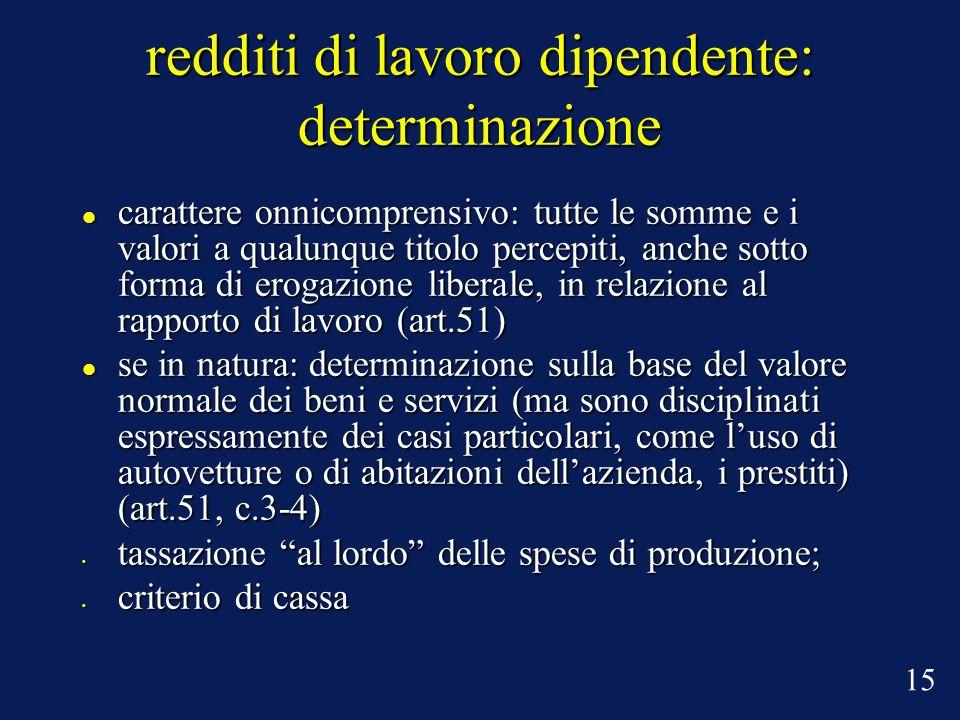 redditi di lavoro dipendente: determinazione carattere onnicomprensivo: tutte le somme e i valori a qualunque titolo percepiti, anche sotto forma di e