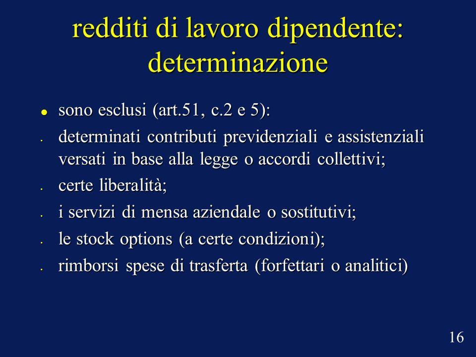 redditi di lavoro dipendente: determinazione sono esclusi (art.51, c.2 e 5): sono esclusi (art.51, c.2 e 5): determinati contributi previdenziali e as