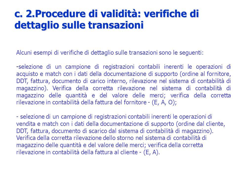 Alcuni esempi di verifiche di dettaglio sulle transazioni sono le seguenti: -selezione di un campione di registrazioni contabili inerenti le operazion