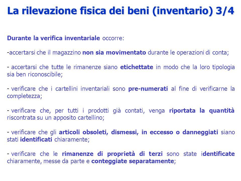 Durante la verifica inventariale occorre: -accertarsi che il magazzino non sia movimentato durante le operazioni di conta; - accertarsi che tutte le r