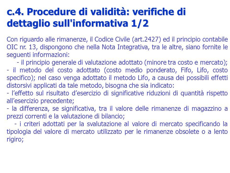 Con riguardo alle rimanenze, il Codice Civile (art.2427) ed il principio contabile OIC nr. 13, dispongono che nella Nota Integrativa, tra le altre, si