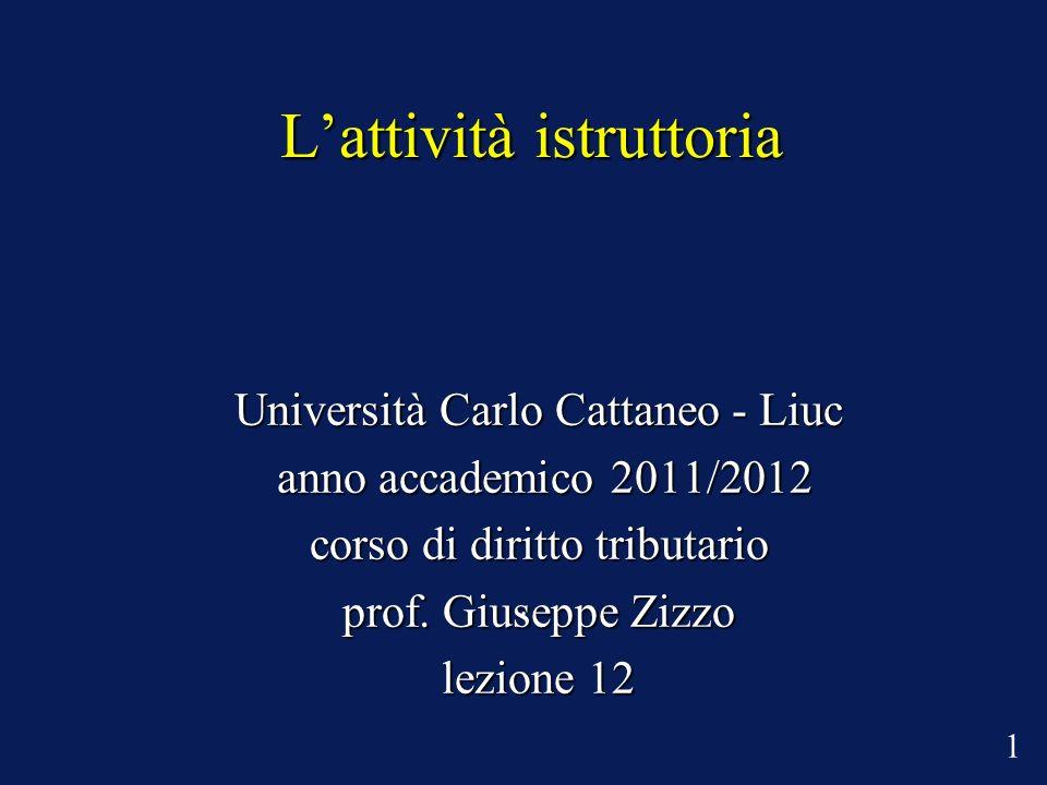 Lattività istruttoria Università Carlo Cattaneo - Liuc anno accademico 2011/2012 anno accademico 2011/2012 corso di diritto tributario prof. Giuseppe