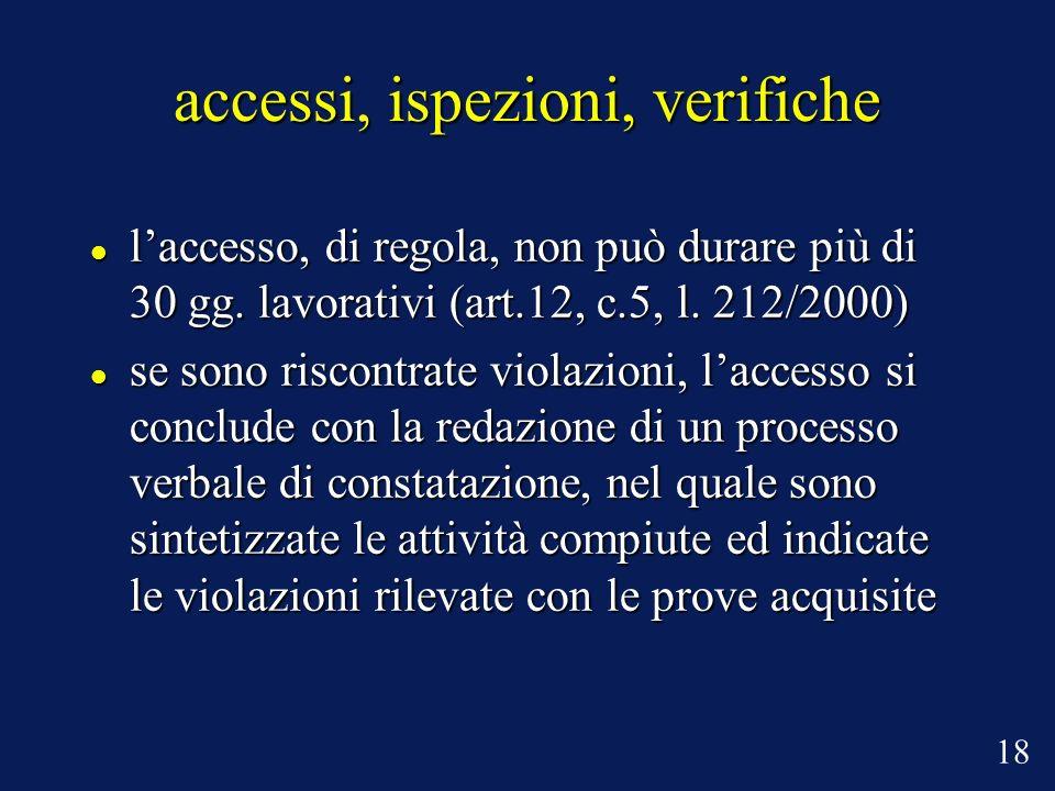 accessi, ispezioni, verifiche laccesso, di regola, non può durare più di 30 gg. lavorativi (art.12, c.5, l. 212/2000) laccesso, di regola, non può dur