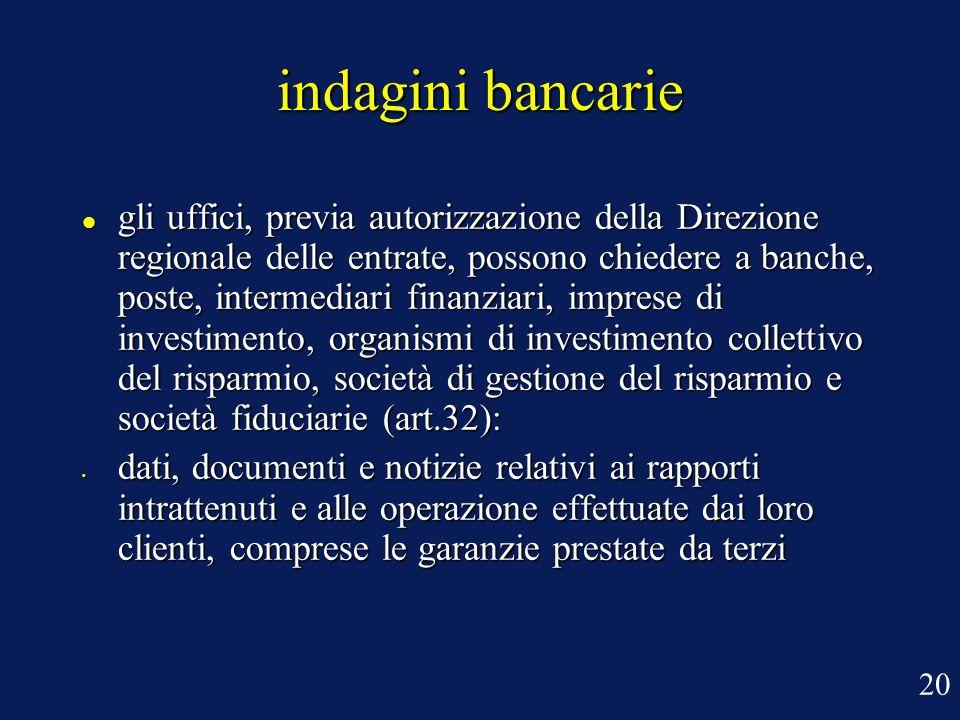 indagini bancarie gli uffici, previa autorizzazione della Direzione regionale delle entrate, possono chiedere a banche, poste, intermediari finanziari
