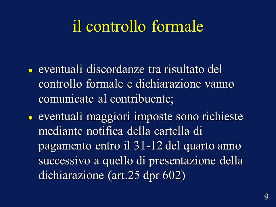 il controllo formale eventuali discordanze tra risultato del controllo formale e dichiarazione vanno comunicate al contribuente; eventuali discordanze