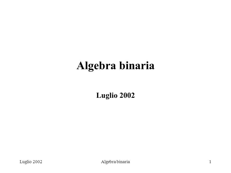 Luglio 2002Algebra binaria22 c = AND (B1,B2) R = OR (AND (NOT (B1), B2), AND (B1, NOT (B2)))