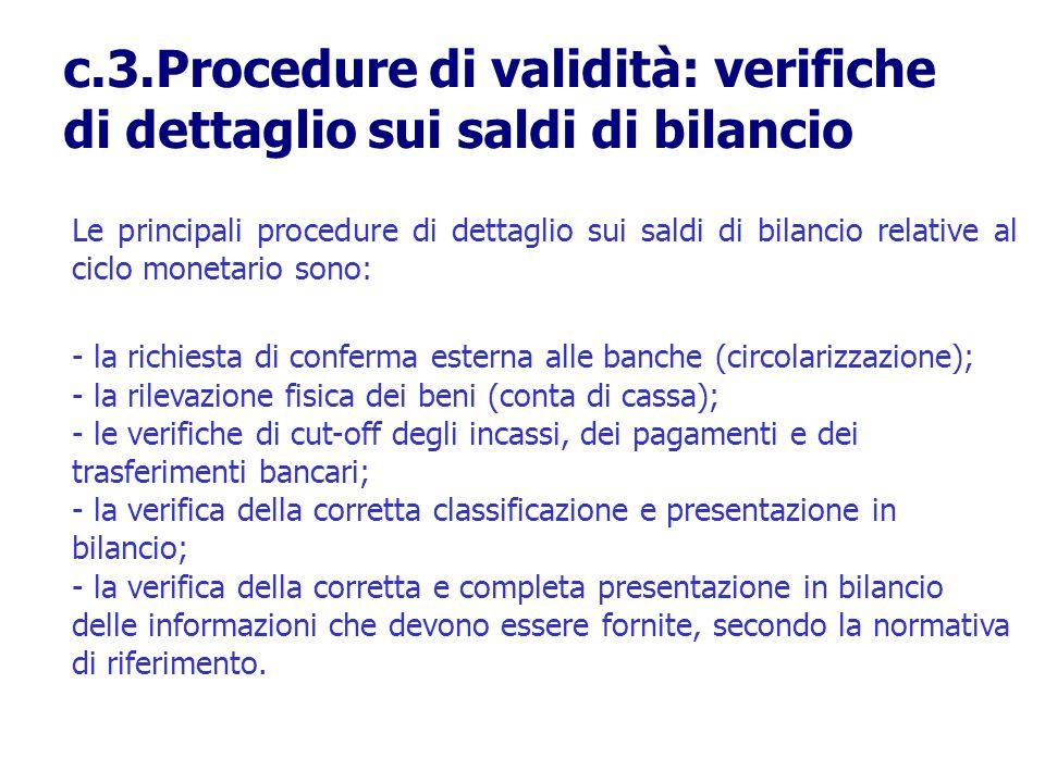 Le principali procedure di dettaglio sui saldi di bilancio relative al ciclo monetario sono: - la richiesta di conferma esterna alle banche (circolari