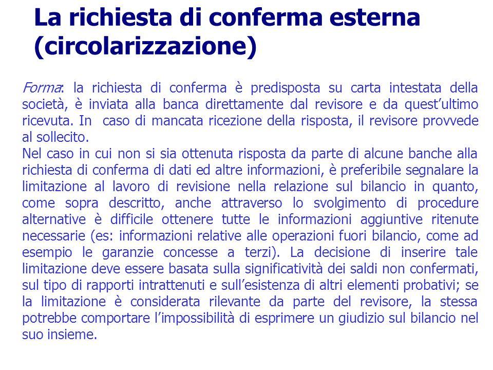 Forma: la richiesta di conferma è predisposta su carta intestata della società, è inviata alla banca direttamente dal revisore e da questultimo ricevu