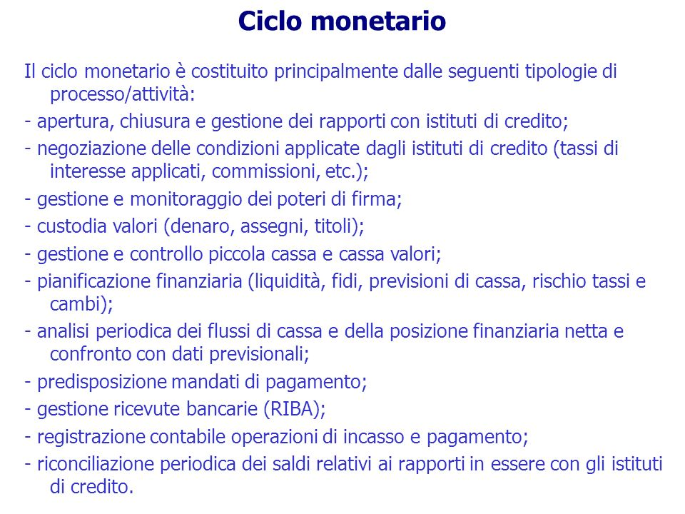 Ciclo monetario Principali obiettivi di revisione Esistenza (E): occorre verificare che le giacenze di cassa siano effettivamente esistenti e che le altre disponibilità liquide ed i debiti verso banche si riferiscano a transazioni effettivamente avvenute ed esistenti.