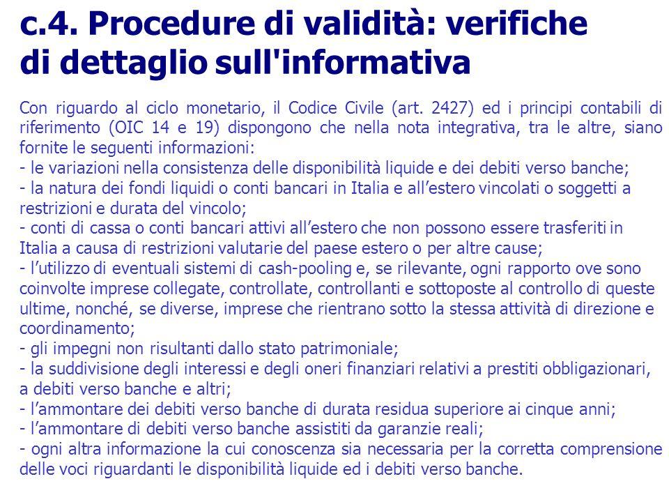 Con riguardo al ciclo monetario, il Codice Civile (art. 2427) ed i principi contabili di riferimento (OIC 14 e 19) dispongono che nella nota integrati