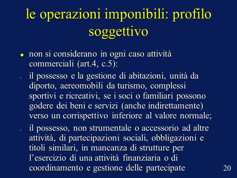 le operazioni imponibili: profilo soggettivo non si considerano in ogni caso attività commerciali (art.4, c.5): non si considerano in ogni caso attivi