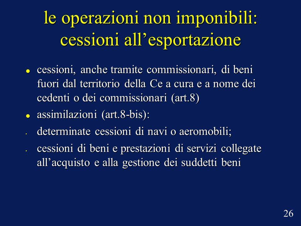 le operazioni non imponibili: cessioni allesportazione cessioni, anche tramite commissionari, di beni fuori dal territorio della Ce a cura e a nome de