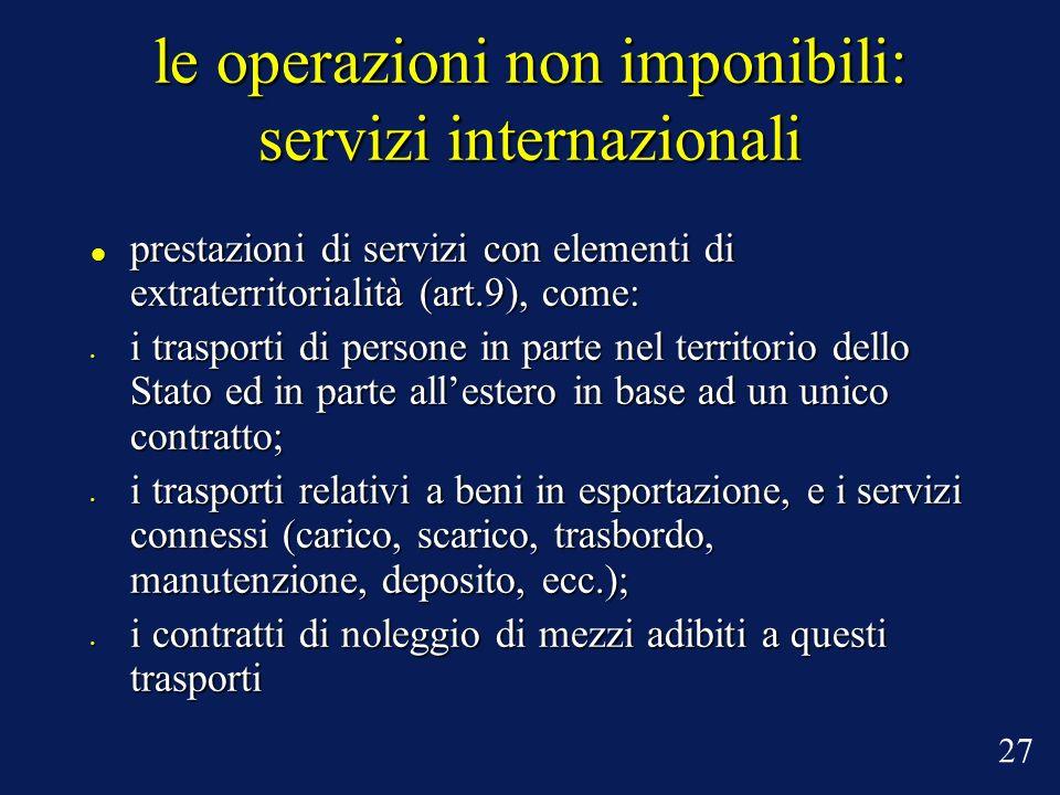 le operazioni non imponibili: servizi internazionali prestazioni di servizi con elementi di extraterritorialità (art.9), come: prestazioni di servizi