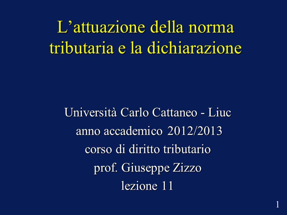 Lattuazione della norma tributaria e la dichiarazione Università Carlo Cattaneo - Liuc anno accademico 2012/2013 anno accademico 2012/2013 corso di diritto tributario prof.