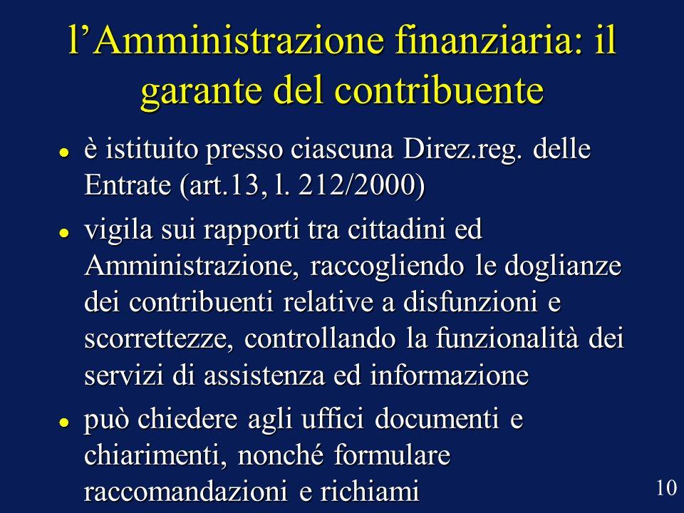 lAmministrazione finanziaria: il garante del contribuente è istituito presso ciascuna Direz.reg. delle Entrate (art.13, l. 212/2000) è istituito press