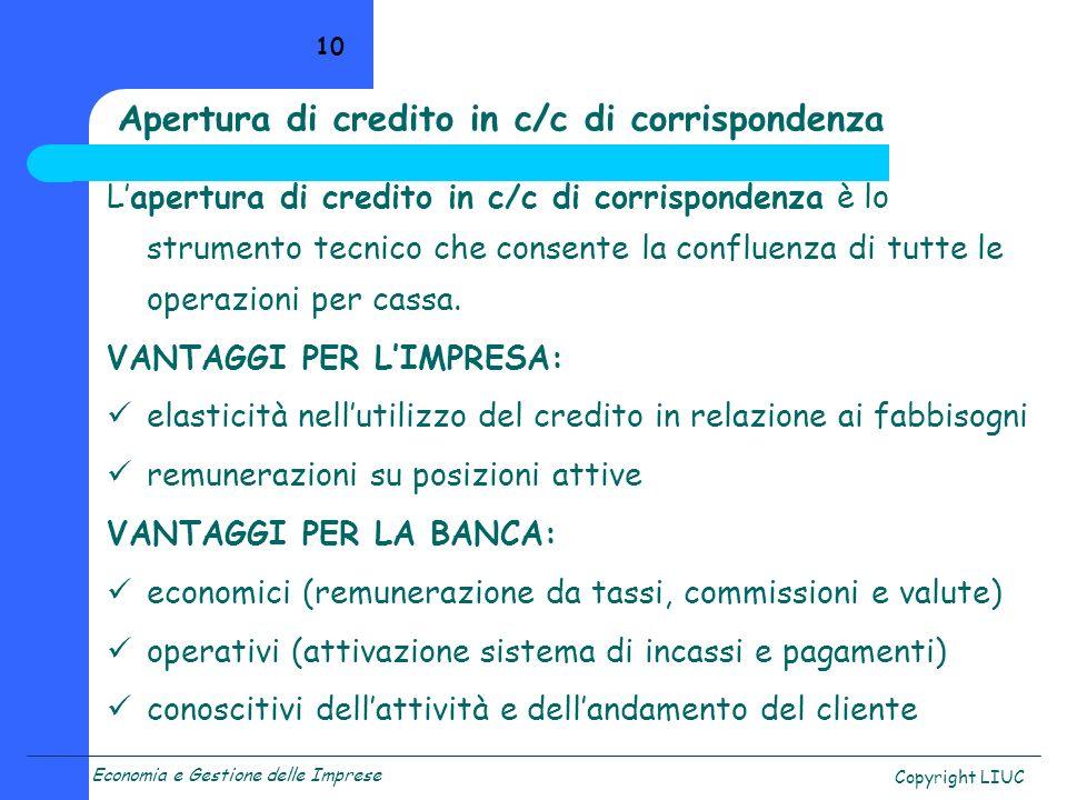 Economia e Gestione delle Imprese Copyright LIUC 10 Apertura di credito in c/c di corrispondenza Lapertura di credito in c/c di corrispondenza è lo st