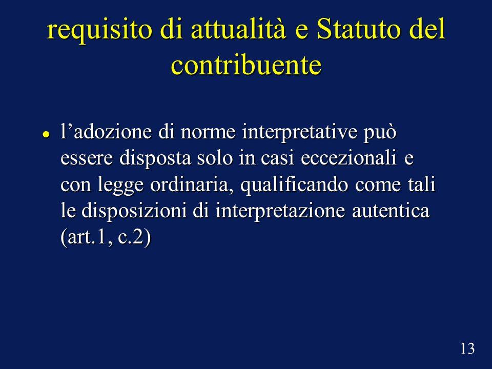 requisito di attualità e Statuto del contribuente ladozione di norme interpretative può essere disposta solo in casi eccezionali e con legge ordinaria